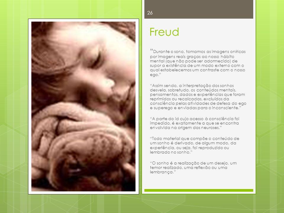 Freud Durante o sono, tomamos as imagens oníricas por imagens reais graças ao nosso hábito mental (que não pode ser adormecido) de supor a existência