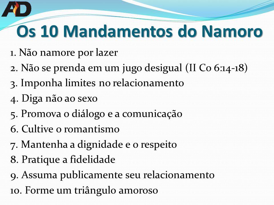 Os 10 Mandamentos do Namoro 1.Não namore por lazer 2.