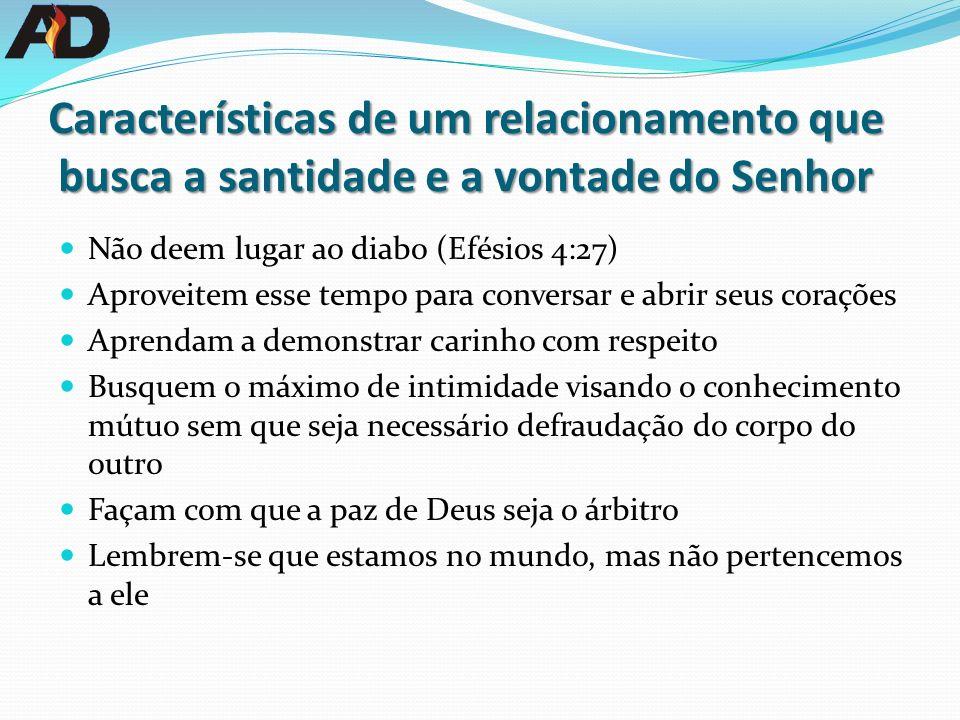 Características de um relacionamento que busca a santidade e a vontade do Senhor Não deem lugar ao diabo (Efésios 4:27) Aproveitem esse tempo para con