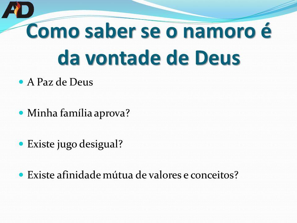 Como saber se o namoro é da vontade de Deus A Paz de Deus Minha família aprova? Existe jugo desigual? Existe afinidade mútua de valores e conceitos?