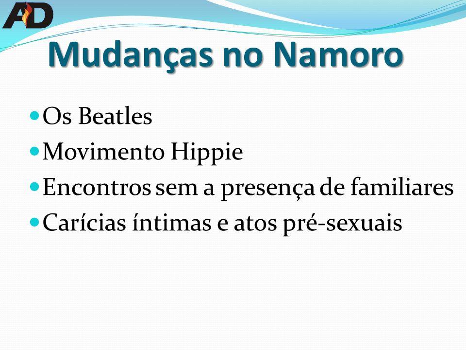 Mudanças no Namoro Os Beatles Movimento Hippie Encontros sem a presença de familiares Carícias íntimas e atos pré-sexuais
