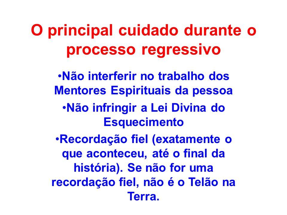 O principal cuidado durante o processo regressivo Não interferir no trabalho dos Mentores Espirituais da pessoa Não infringir a Lei Divina do Esquecim