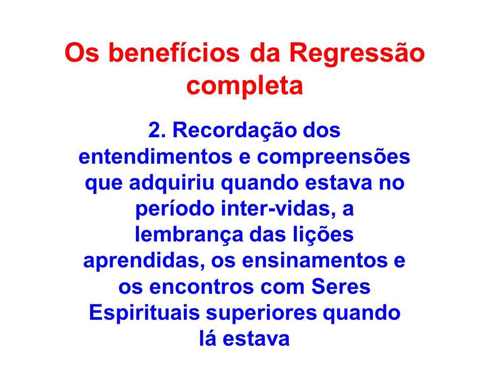 Os benefícios da Regressão completa 2. Recordação dos entendimentos e compreensões que adquiriu quando estava no período inter-vidas, a lembrança das
