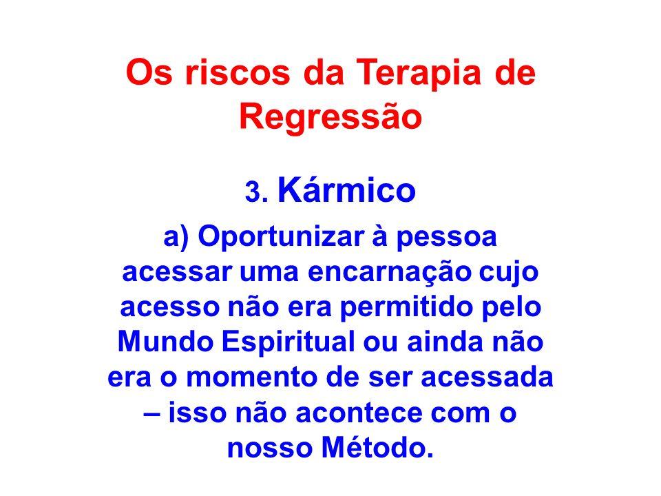 Os riscos da Terapia de Regressão 3. Kármico a) Oportunizar à pessoa acessar uma encarnação cujo acesso não era permitido pelo Mundo Espiritual ou ain