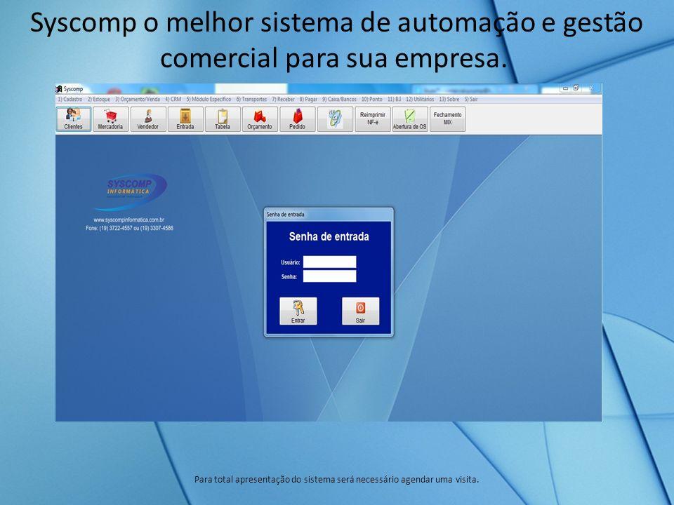 Syscomp o melhor sistema de automação e gestão comercial para sua empresa. Para total apresentação do sistema será necessário agendar uma visita.