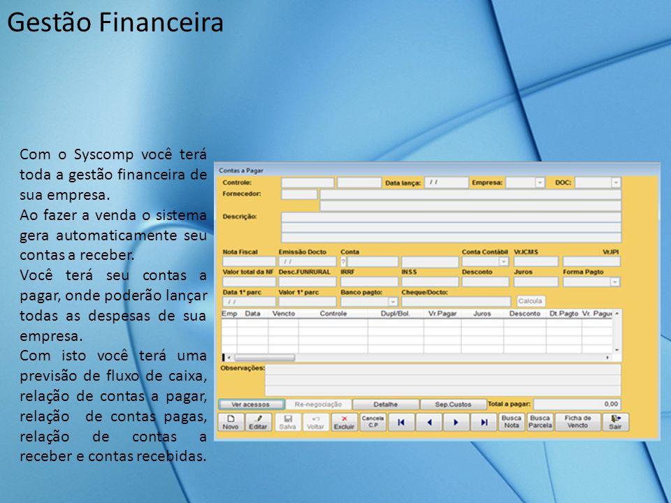 Gestão Financeira Com o Syscomp você terá toda a gestão financeira de sua empresa. Ao fazer a venda o sistema gera automaticamente seu contas a recebe