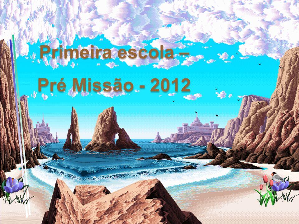Primeira escola – Pré Missão - 2012 Primeira escola – Pré Missão - 2012