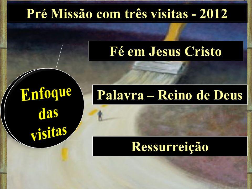Fé em Jesus Cristo Palavra – Reino de Deus Ressurreição Pré Missão com três visitas - 2012