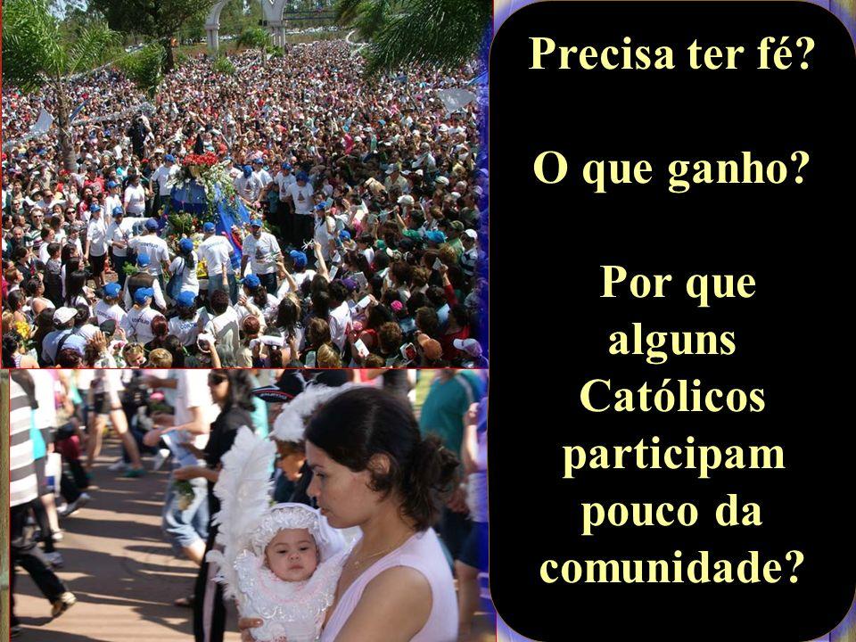 Precisa ter fé? O que ganho? Por que alguns Católicos participam pouco da comunidade?