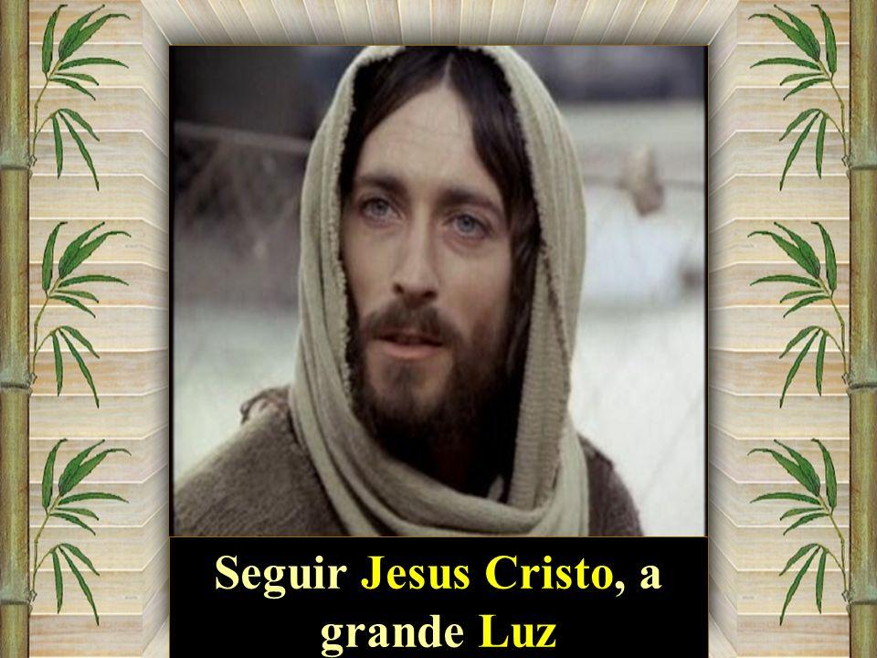 Seguir Jesus Cristo, a grande Luz