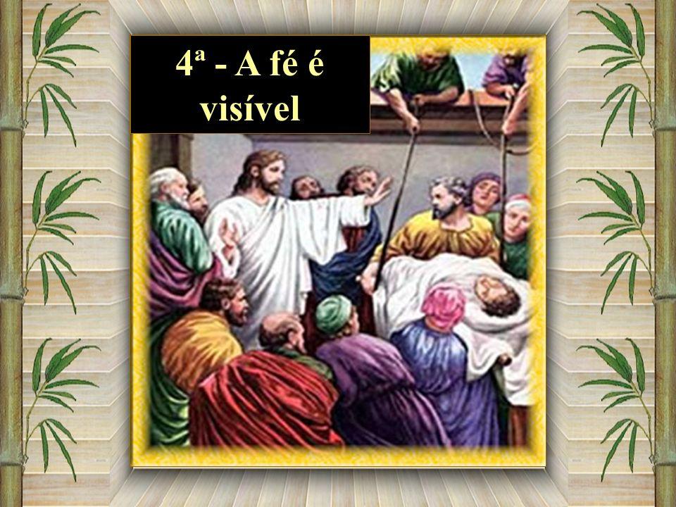 4ª - A fé é visível