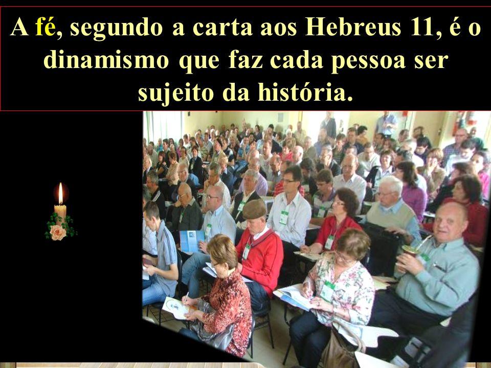 A fé, segundo a carta aos Hebreus 11, é o dinamismo que faz cada pessoa ser sujeito da história.