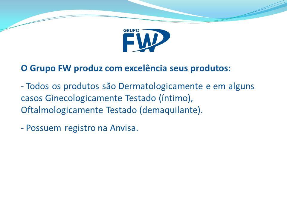 O Grupo FW produz com excelência seus produtos: - Todos os produtos são Dermatologicamente e em alguns casos Ginecologicamente Testado (íntimo), Oftalmologicamente Testado (demaquilante).