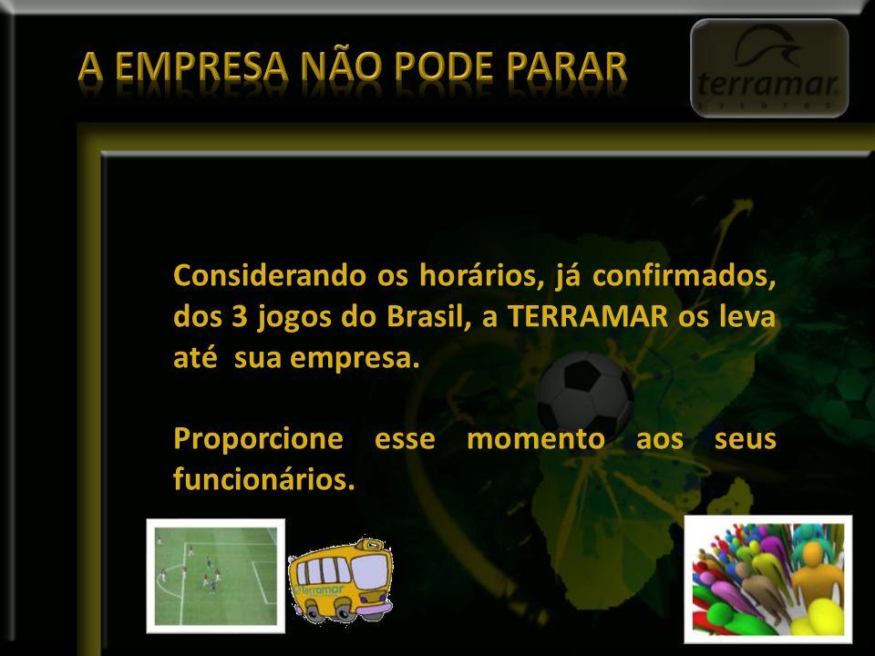 Considerando os horários, já confirmados, dos 3 jogos do Brasil, a TERRAMAR os leva até sua empresa.