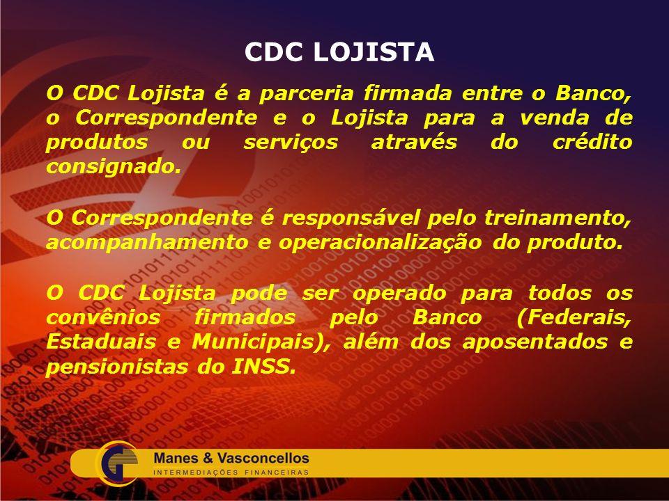 CDC LOJISTA O CDC Lojista é a parceria firmada entre o Banco, o Correspondente e o Lojista para a venda de produtos ou serviços através do crédito con