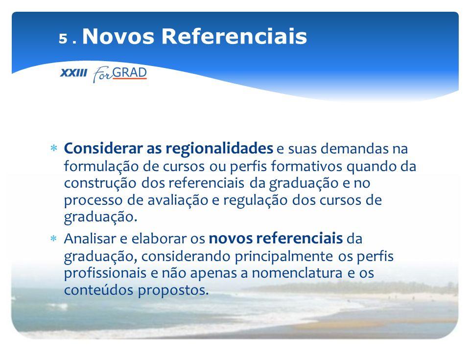 Considerar as regionalidades e suas demandas na formulação de cursos ou perfis formativos quando da construção dos referenciais da graduação e no proc