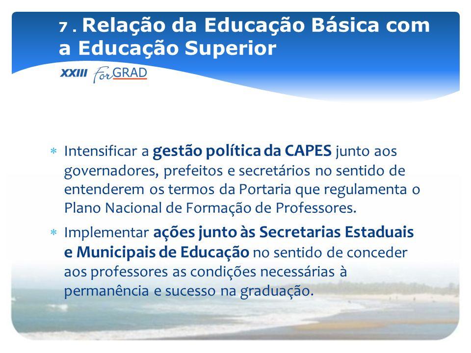 Intensificar a gestão política da CAPES junto aos governadores, prefeitos e secretários no sentido de entenderem os termos da Portaria que regulamenta