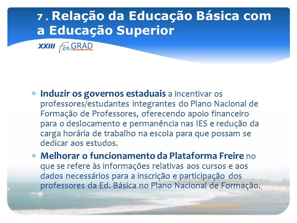 Induzir os governos estaduais a incentivar os professores/estudantes integrantes do Plano Nacional de Formação de Professores, oferecendo apoio financ
