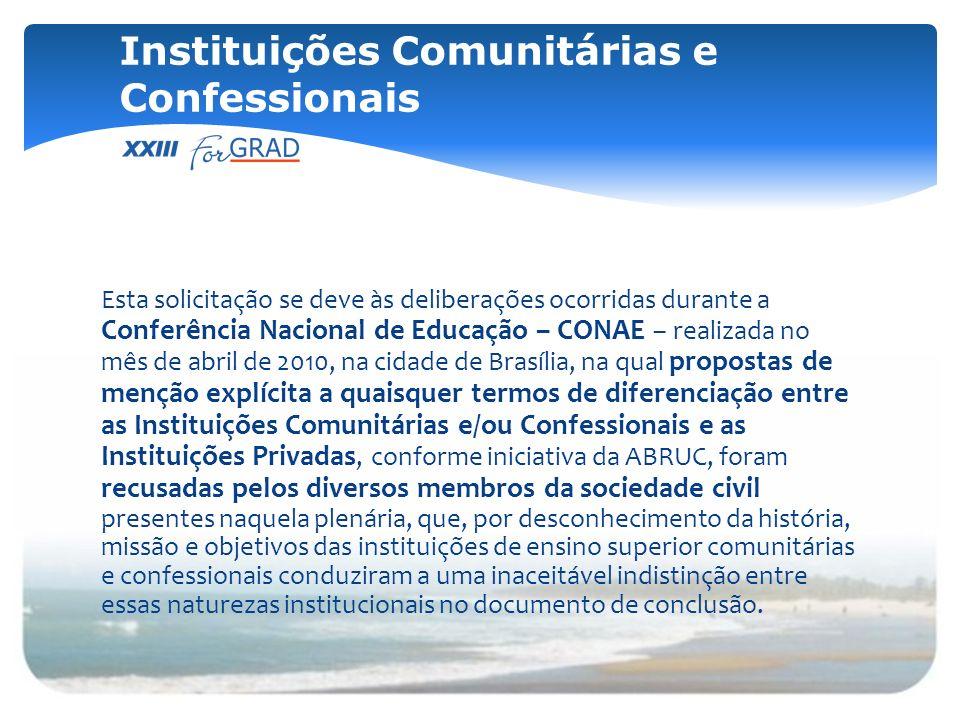 Esta solicitação se deve às deliberações ocorridas durante a Conferência Nacional de Educação – CONAE – realizada no mês de abril de 2010, na cidade d