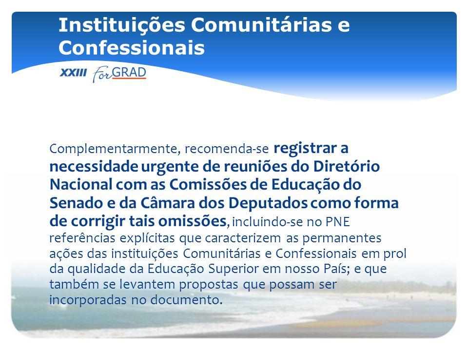 Complementarmente, recomenda-se registrar a necessidade urgente de reuniões do Diretório Nacional com as Comissões de Educação do Senado e da Câmara d