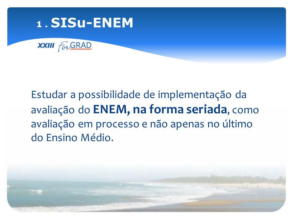 Estudar a possibilidade de implementação da avaliação do ENEM, na forma seriada, como avaliação em processo e não apenas no último do Ensino Médio. 1.