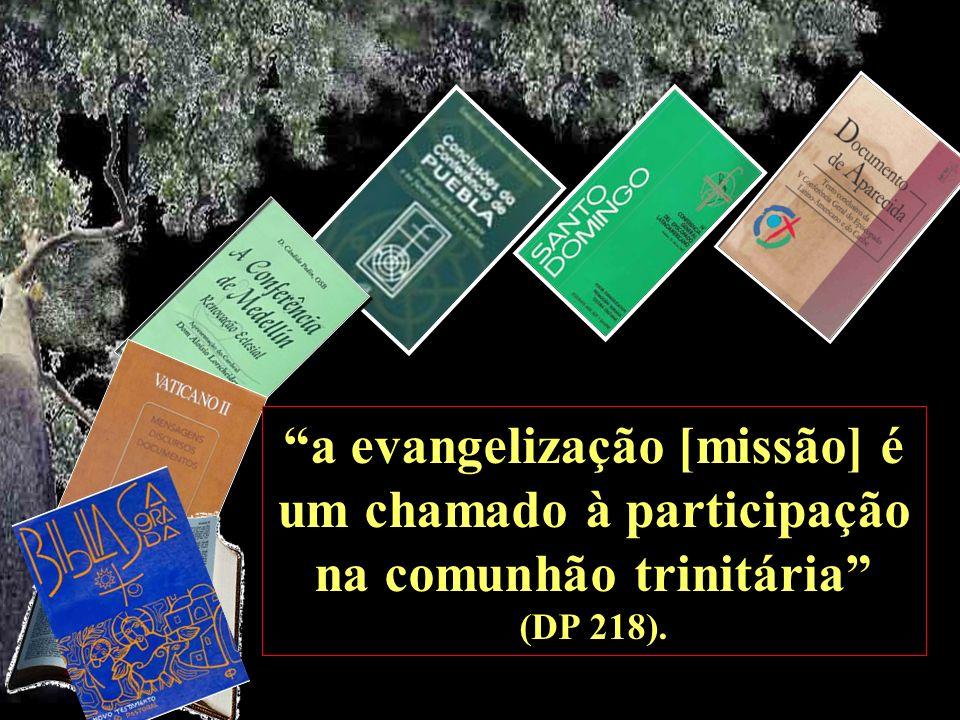 a evangelização [missão] é um chamado à participação na comunhão trinitária (DP 218).