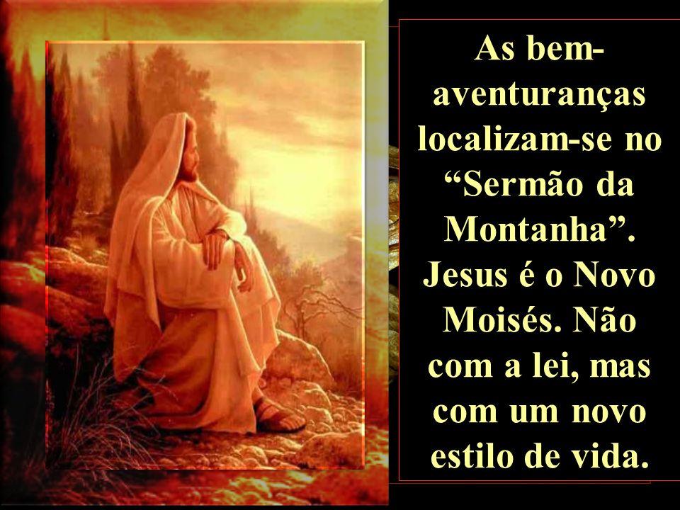 As bem- aventuranças localizam-se no Sermão da Montanha.