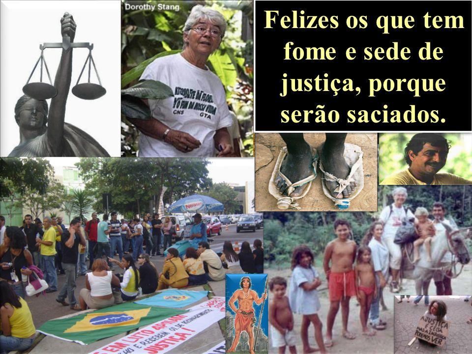 Felizes os que tem fome e sede de justiça, porque serão saciados.