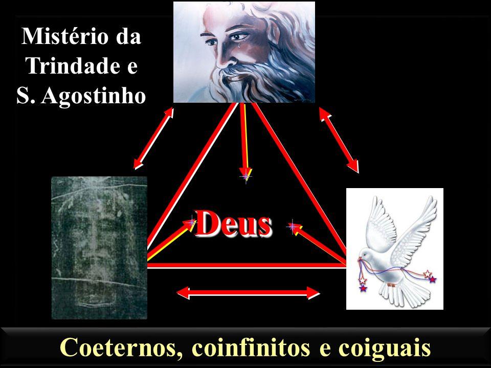 DeusDeus Mistério da Trindade e S. Agostinho Coeternos, coinfinitos e coiguais