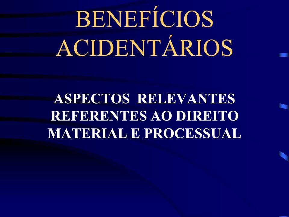 BENEFÍCIOS ACIDENTÁRIOS ASPECTOS RELEVANTES REFERENTES AO DIREITO MATERIAL E PROCESSUAL