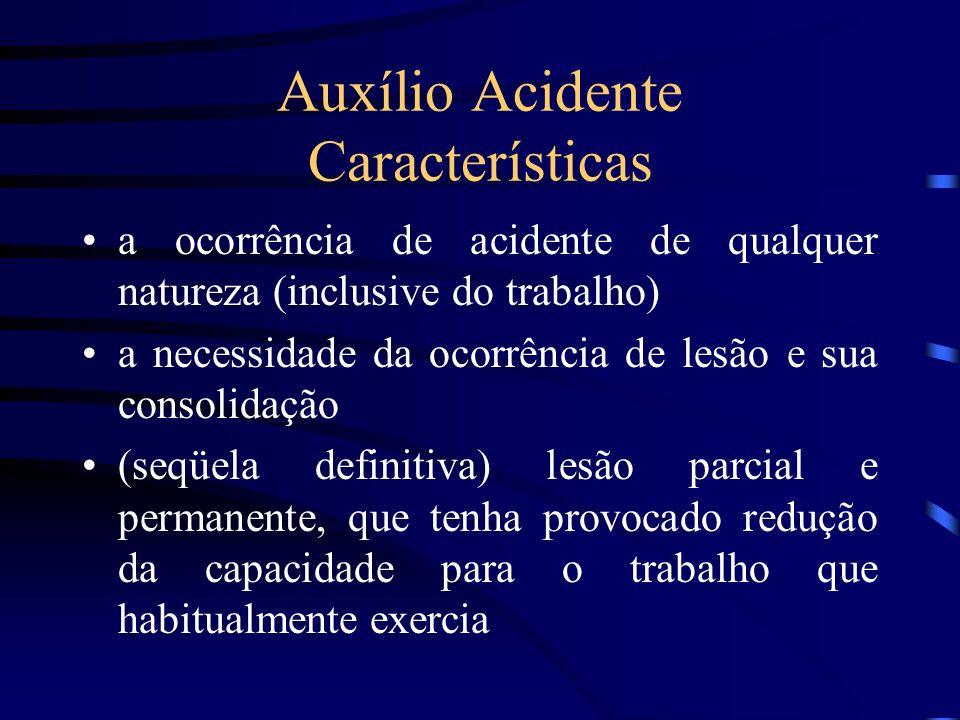 Auxílio Acidente Características a ocorrência de acidente de qualquer natureza (inclusive do trabalho) a necessidade da ocorrência de lesão e sua cons