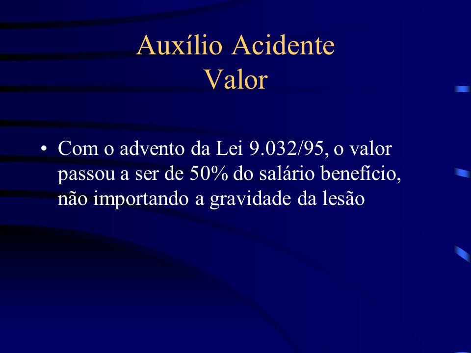 Auxílio Acidente Valor Com o advento da Lei 9.032/95, o valor passou a ser de 50% do salário benefício, não importando a gravidade da lesão