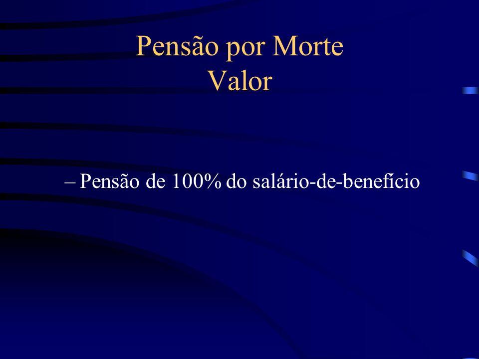 Pensão por Morte Valor –Pensão de 100% do salário-de-benefício