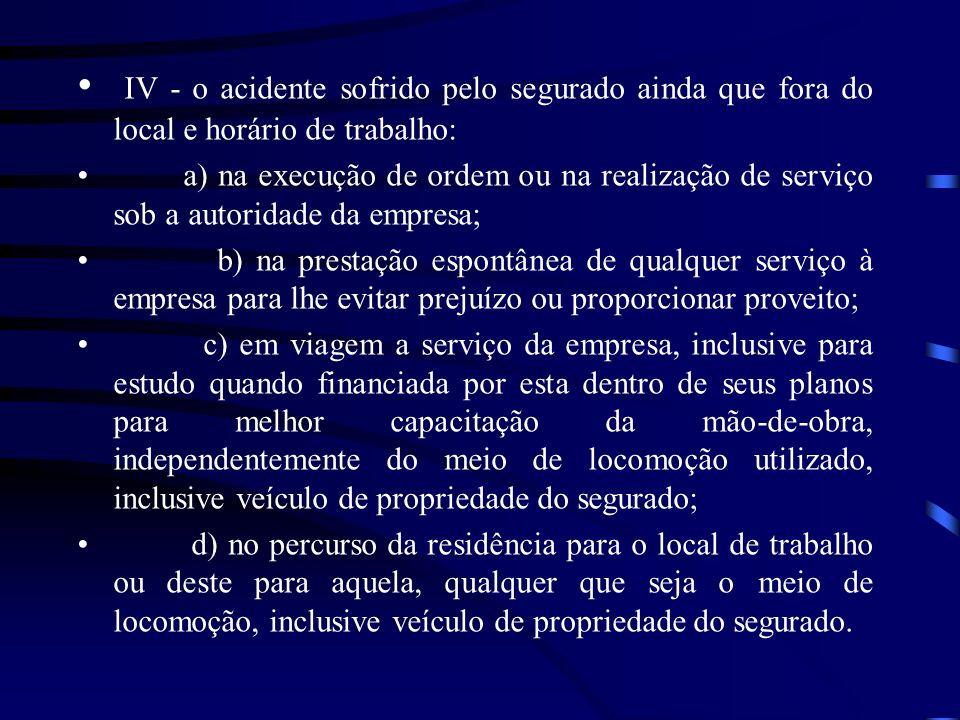 IV - o acidente sofrido pelo segurado ainda que fora do local e horário de trabalho: a) na execução de ordem ou na realização de serviço sob a autorid