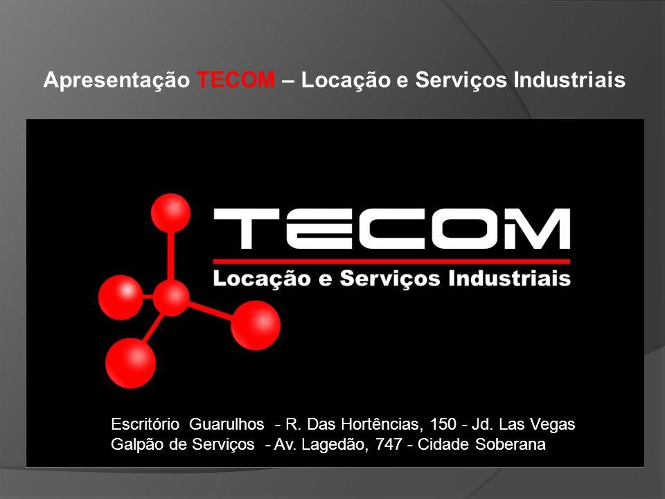 Apresentação TECOM – Locação e Serviços Industriais Escritório Guarulhos - R. Das Hortências, 150 - Jd. Las Vegas Galpão de Serviços - Av. Lagedão, 74