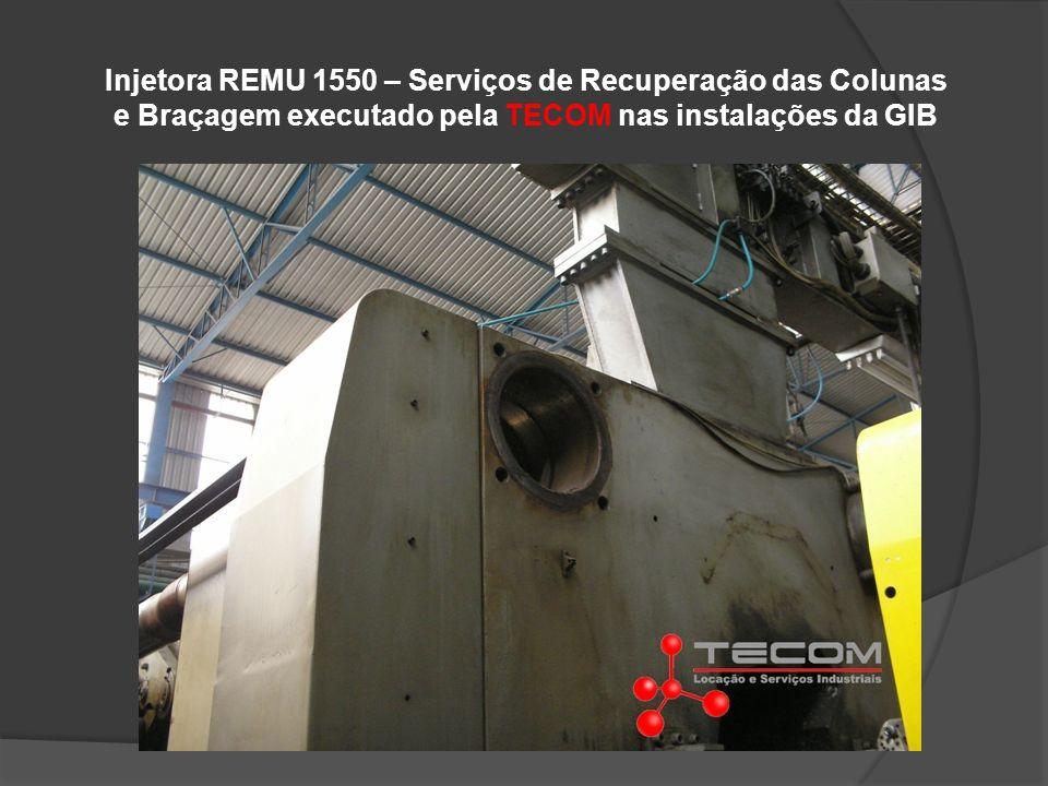 Injetora REMU 1550 – Serviços de Recuperação das Colunas e Braçagem executado pela TECOM nas instalações da GIB