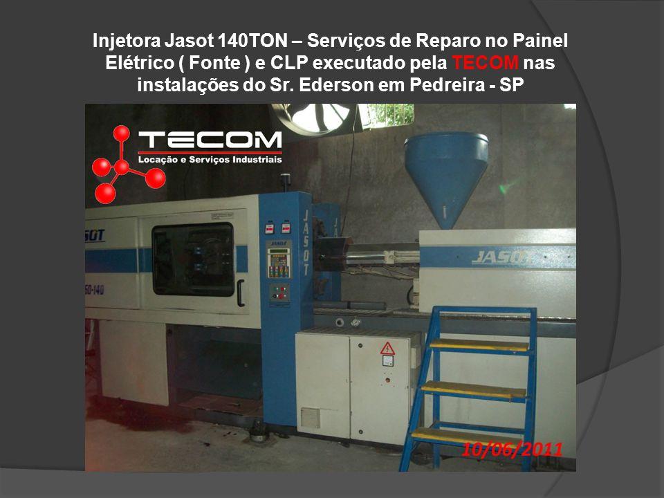Injetora Jasot 140TON – Serviços de Reparo no Painel Elétrico ( Fonte ) e CLP executado pela TECOM nas instalações do Sr. Ederson em Pedreira - SP