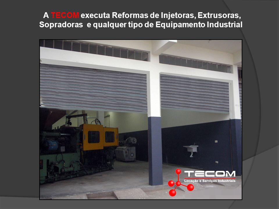 A TECOM executa Reformas de Injetoras, Extrusoras, Sopradoras e qualquer tipo de Equipamento Industrial