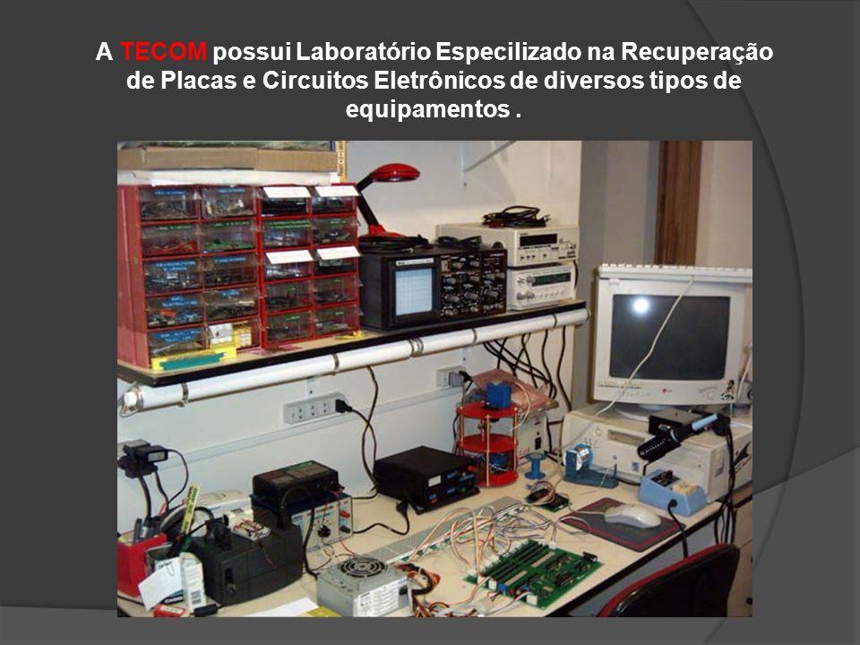 A TECOM possui Laboratório Especilizado na Recuperação de Placas e Circuitos Eletrônicos de diversos tipos de equipamentos.
