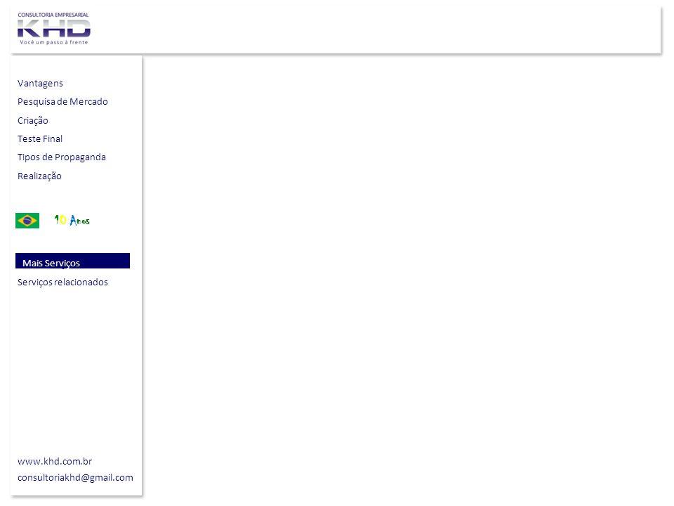 Vantagens Pesquisa de Mercado Criação Teste Final Tipos de Propaganda Realização 10 Anos Mais Serviços Serviços relacionados www.khd.com.br consultoriakhd@gmail.com Mais Serviços