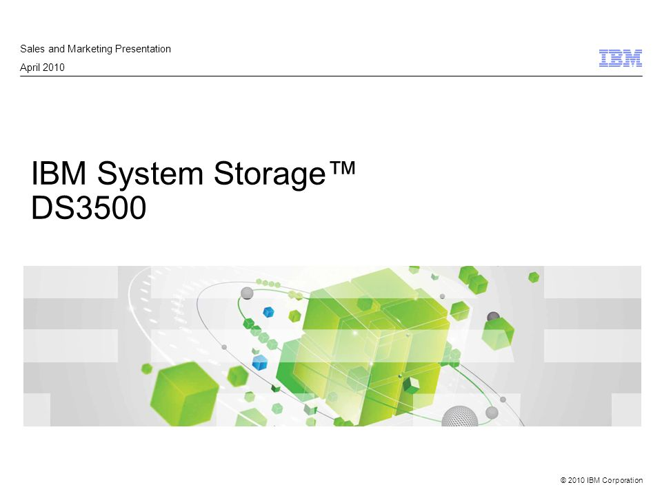 © 2010 IBM Corporation IBM System Storage DS3500 Sales and Marketing Presentation April 2010