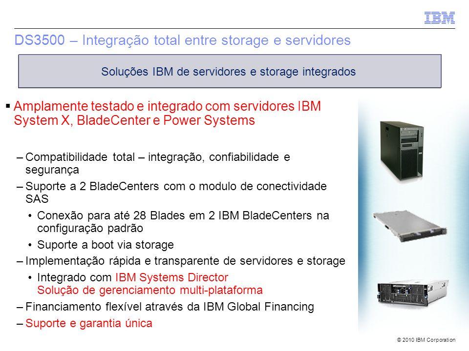 © 2010 IBM Corporation DS3500 – Integração total entre storage e servidores Amplamente testado e integrado com servidores IBM System X, BladeCenter e