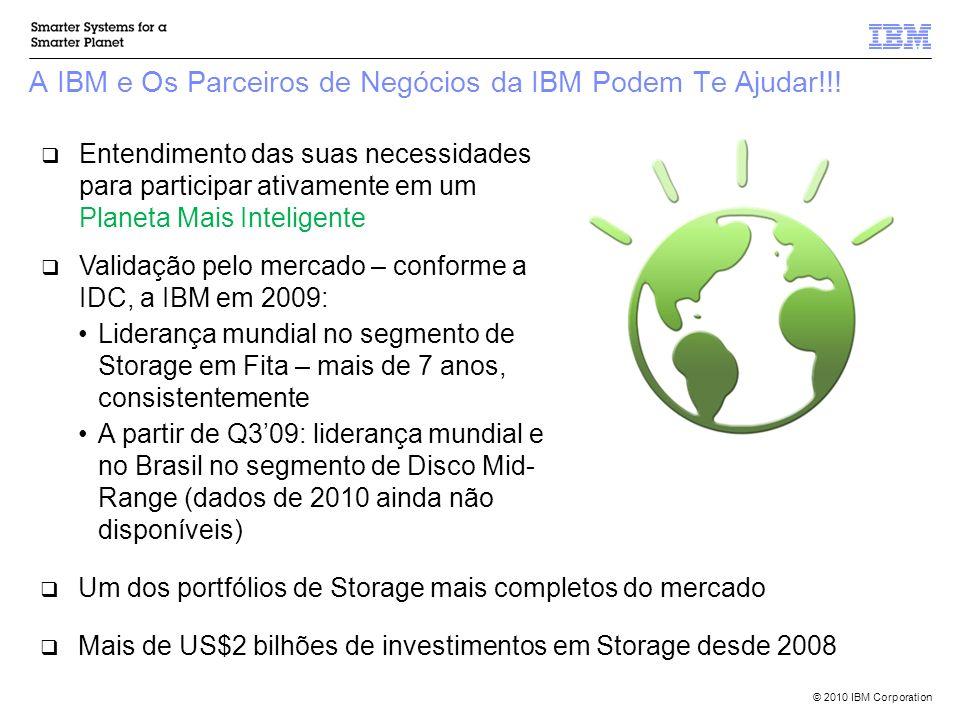 © 2010 IBM Corporation A IBM e Os Parceiros de Negócios da IBM Podem Te Ajudar!!! Entendimento das suas necessidades para participar ativamente em um