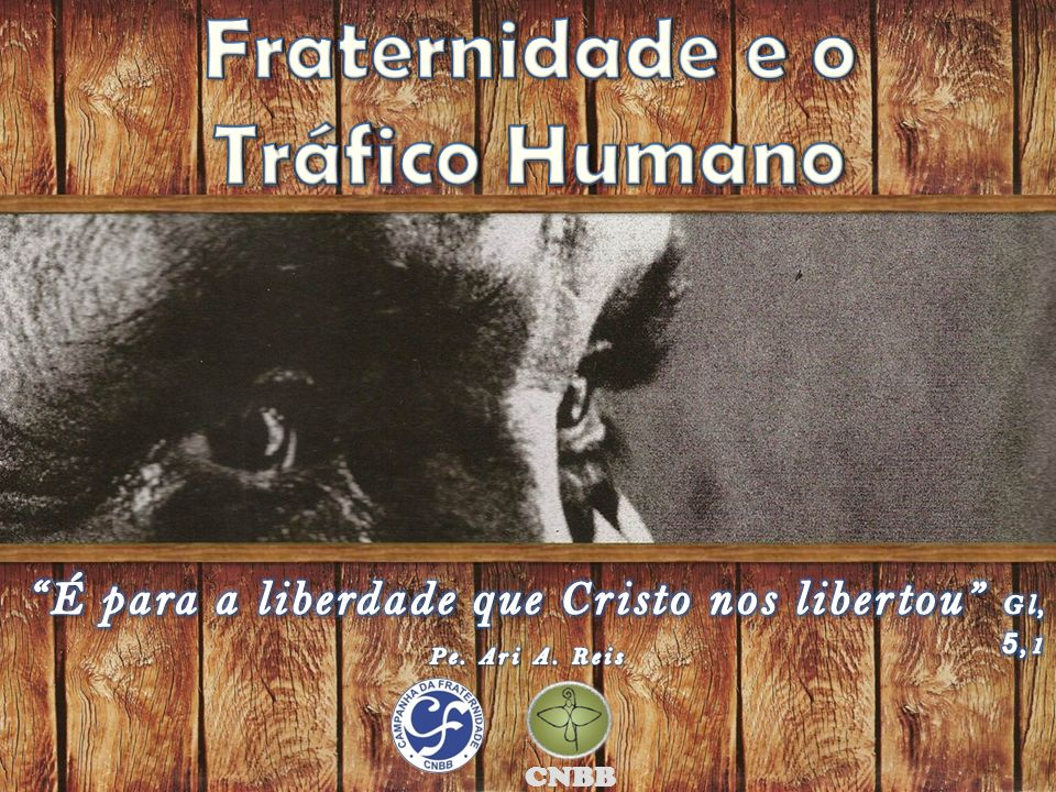 Campanha da Fraternidade 2014 É para a liberdade que Cristo nos libertou