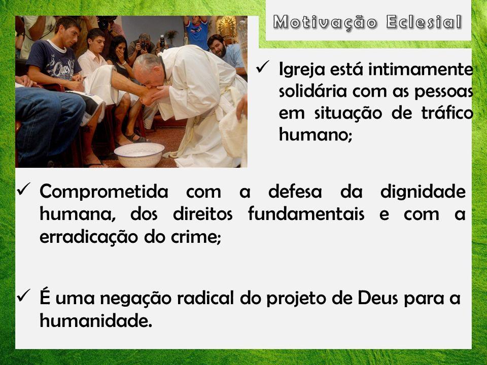 Comprometida com a defesa da dignidade humana, dos direitos fundamentais e com a erradicação do crime; É uma negação radical do projeto de Deus para a