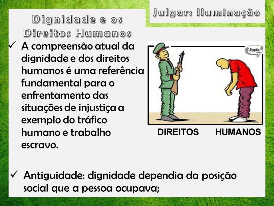 A compreensão atual da dignidade e dos direitos humanos é uma referência fundamental para o enfrentamento das situações de injustiça a exemplo do tráf