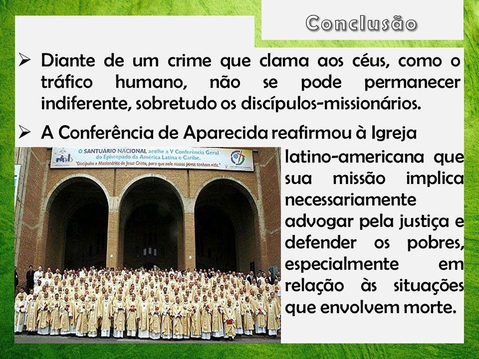 Diante de um crime que clama aos céus, como o tráfico humano, não se pode permanecer indiferente, sobretudo os discípulos-missionários. A Conferência
