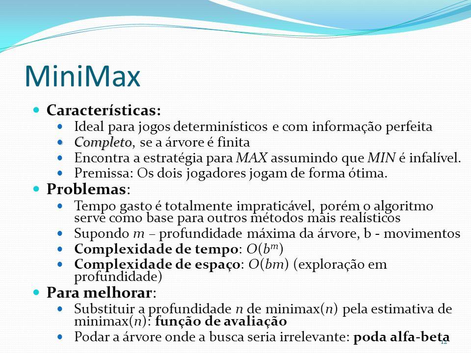 MiniMax Características: Ideal para jogos determinísticos e com informação perfeita Completo Completo, se a árvore é finita Encontra a estratégia para