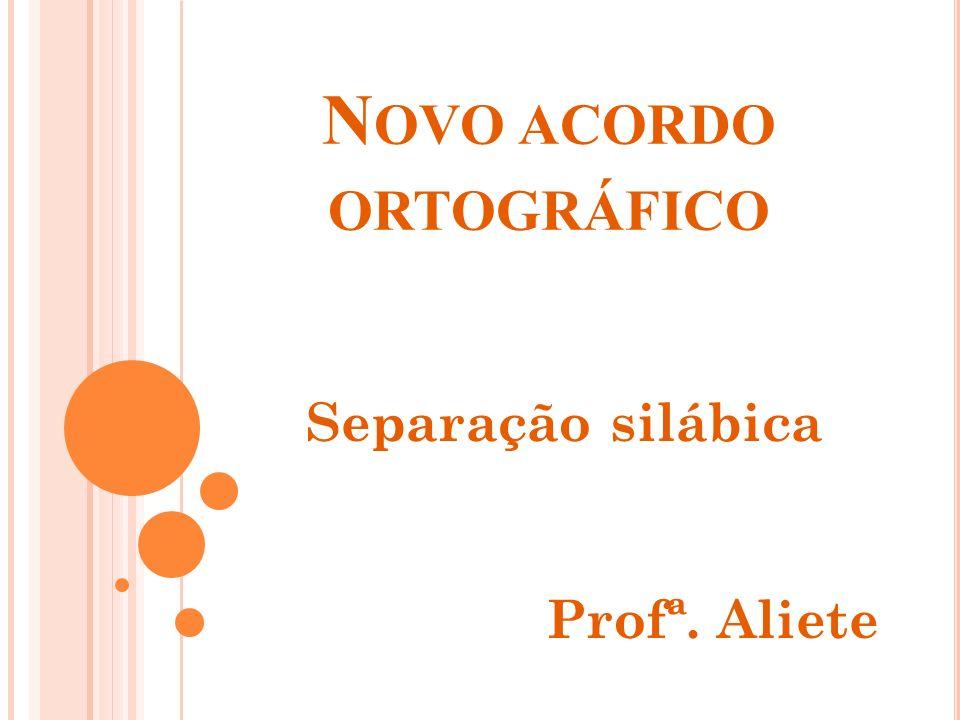 N OVO ACORDO ORTOGRÁFICO As modificações mantêm as mesmas recomendações feitas desde 1943, em que a separação silábica é feita, de modo geral, com base na soletração e não nos elementos que constituem a palavra, segundo a etimologia.