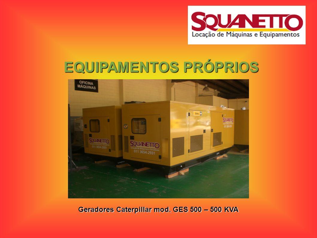 EQUIPAMENTOS PRÓPRIOS Geradores Caterpillar capacidades de 65 a 350 KVA